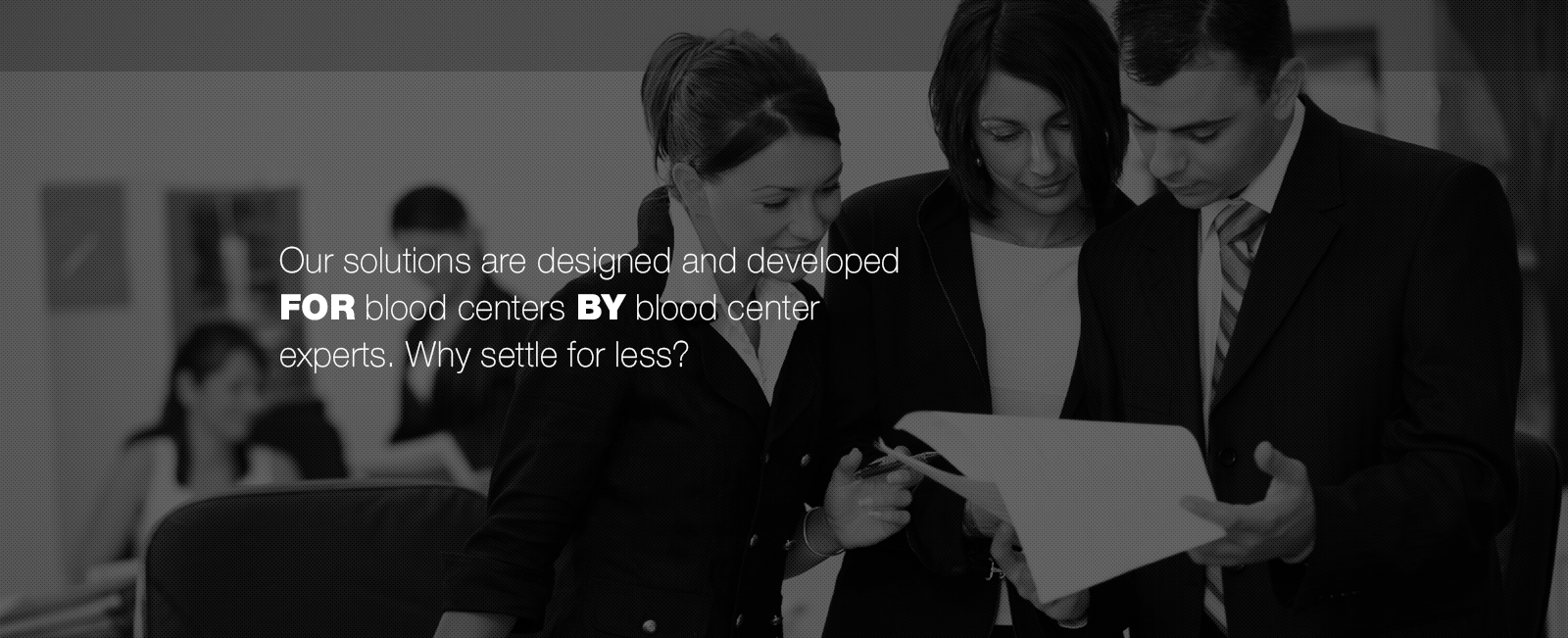 Software developed FOR blood centers BY blood center experts. Why settle for less?